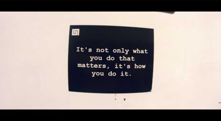 It's not only what you do that matters, it's how you do it.